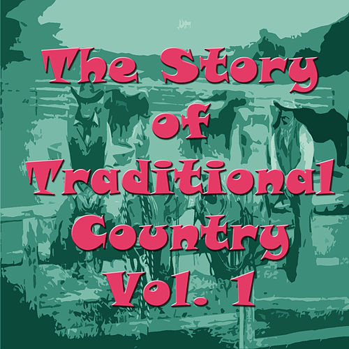 Play & Download The Story of Traditional Country, Vol. 1 by Various Artists | Napster