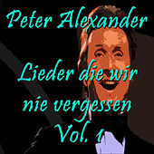 Play & Download Lieder die wir nie vergessen, Vol. 1 by Peter Alexander | Napster