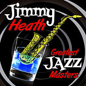 Play & Download Greatest Jazz Masters by Jimmy Heath | Napster