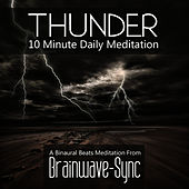 Play & Download Thunder - A 10 Minute Daily Meditation (Storm) by Brainwave-Sync | Napster