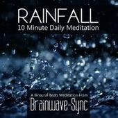 Rainfall - A 10 Minute Daily Meditation (Rain) by Brainwave-Sync