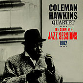 Play & Download The Complete Jazz Sessions, 1962 by Coleman Hawkins | Napster