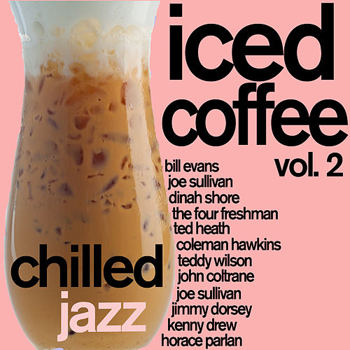 Iced Coffee 2 - Chilled Jazz for Relaxation by Various Artists