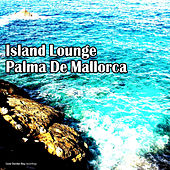 Island Lounge - Palma De Mallorca by Various Artists