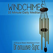 Windchimes - A 10 Minute Daily Meditation by Brainwave-Sync