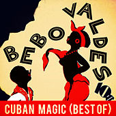 Play & Download Cuban Magic (Best Of) by Bebo Valdes | Napster