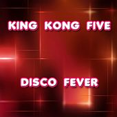 Play & Download King Kong Five by Disco Fever | Napster