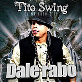 Play & Download Dale Rabo by Tito Swing | Napster