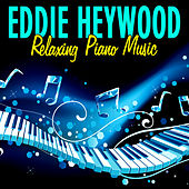Play & Download Relaxing Piano Music by Eddie Heywood | Napster