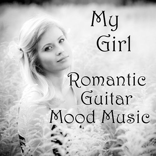Romantic Guitar Mood Music: My Girl by The O'Neill Brothers Group