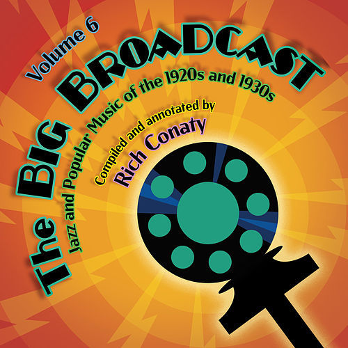 The Big Broadcast, Volume 6: Jazz and Popular Music of the 1920s and 1930s by Various Artists