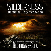 Wilderness - A 10 Minute Daily Meditation (Wind) by Brainwave-Sync