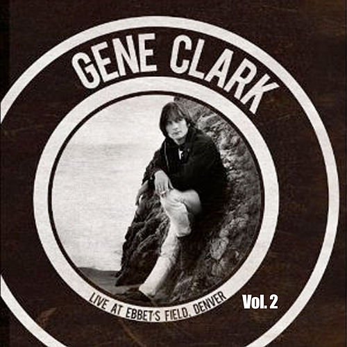 Live at Ebbet's Field - Denver, Vol. 2 by Gene Clark