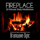 Fireplace - A 10 Minute Daily Meditation (Fire) by Brainwave-Sync