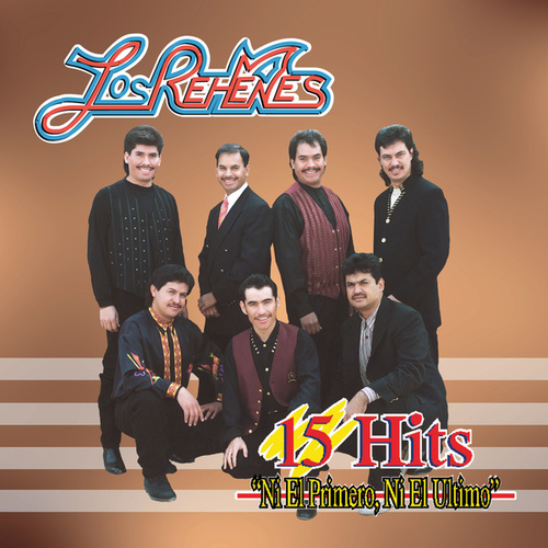 15 Hits: Ni El Primero, Ni El Ultimo by Los Rehenes