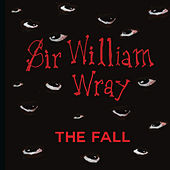 Play & Download Sir William Wray by The Fall | Napster