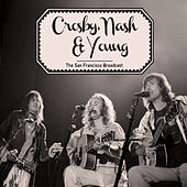 The San Francisco Broadcast by Crosby, Stills, Nash and Young