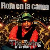Floja en la Cama by Tito Swing