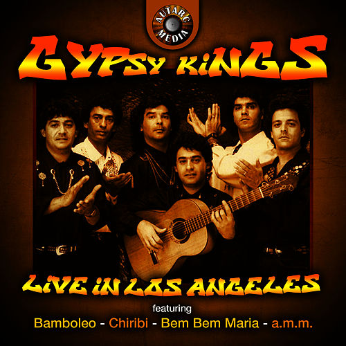 Play & Download Gipsy Kings Live in Los Angeles by Gipsy Kings | Napster