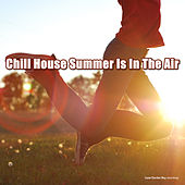 Play & Download Chill House Summer Is in the Air by Various Artists | Napster