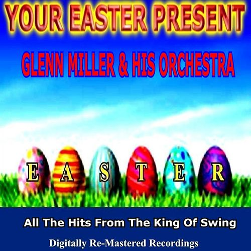 Play & Download Your Easter Present - Glenn Miller & His Orchestra by Glenn Miller | Napster