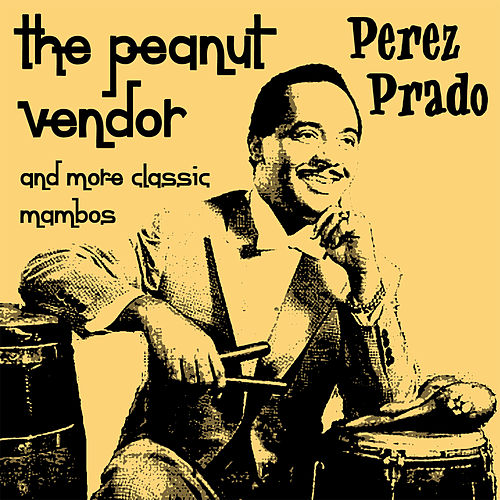 Play & Download The Peanut Vendor by Perez Prado | Napster