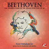 Play & Download Beethoven: The Consecration of the House Overture, Op. 124 (Digitally Remastered) by Moscow RTV Symphony Orchestra | Napster