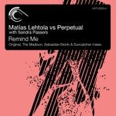 Play & Download Remind Me (Matias Lehtola vs. Perpetual vs. Sandra Passero) (with Sandra Passero) by Matias Lehtola | Napster