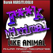 Play & Download F**k Minimal Like Animal by Burak Harsitlioglu | Napster