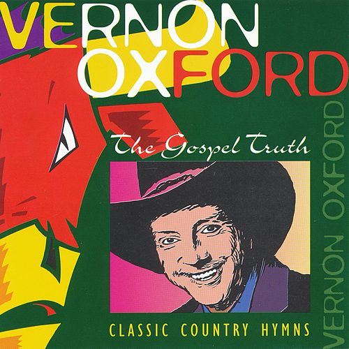 Play & Download The Gospel Truth by Vernon Oxford | Napster