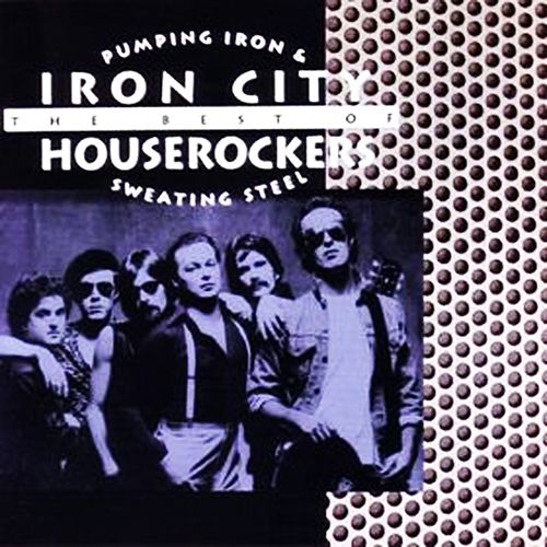 Pumping Iron & Sweating Steel by Iron City Houserockers