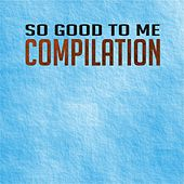 Play & Download So Good to Me Compilation (Top 20 Hits Summer Dance 2013) by Various Artists | Napster