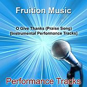 Play & Download O Give Thanks (Praise Song) [Instrumental Performance Tracks] by Fruition Music Inc. | Napster
