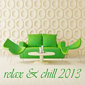 Play & Download Relax & Chill 2013 (A Deluxe Compilation of Lounge and Chill Out Tunes) by Various Artists | Napster