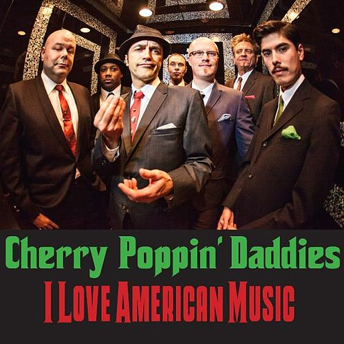I Love American Music by Cherry Poppin' Daddies