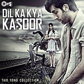 Dil Ka Kya Kasoor (Sad Song Collection) by Various Artists