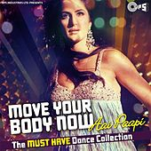 Move Your Body Now...Aai  Paapi (The Must Have Dance Collection) by Various Artists