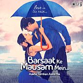 Barsaat Ke Mausam Mein - Aakhir Tumhen Aana Hai by Various Artists