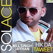 Play & Download Hik Da Taweet (feat. Bill Singh & JayHan) by Solace | Napster
