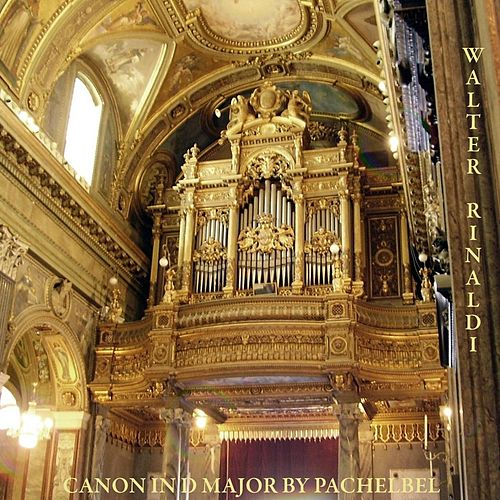 Play & Download Pachelbel: Canon in D Major for Organ by Walter Rinaldi | Napster