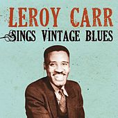 Play & Download Leroy Carr Sings Vintage Blues by Leroy Carr | Napster