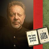 Play & Download Por Favor, Perdón Y Gracias by Leon Gieco | Napster