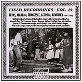 Play & Download Field Recordings Vol. 14: Texas, Alabama, Tennessee, Georgia, Kentucky (1934-c.1950) by Various Artists | Napster