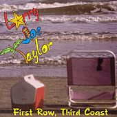 Play & Download First Row Third Coast by Larry Joe Taylor | Napster