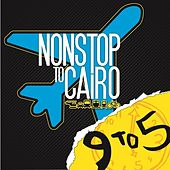 Play & Download 9 To 5 by Non Stop to Cairo | Napster