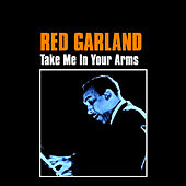 Play & Download Take Me in Your Arms by Red Garland | Napster