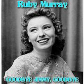 Play & Download Goodbye Jimmy, Goodbye by Ruby Murray | Napster