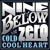 Cold Cool Heart by Nine Below Zero