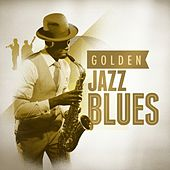 Play & Download Golden Jazz Blues by Various Artists | Napster