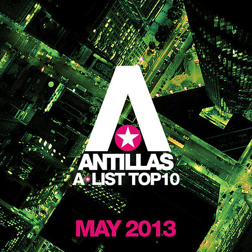 Play & Download Antillas A-List Top 10 - May 2013 (Bonus Track Version) by Various Artists | Napster